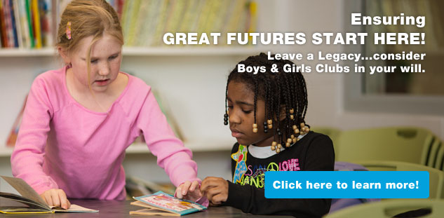 Consider Boys & Girls Clubs in your wil.